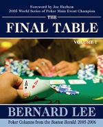 Final Table Volume I :  Poker Columns from the Boston Herald: 2005-2006 - Bernard Lee