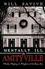 Mentally Ill in Amityville :  Murder, Mystery, & Mayhem at 112 Ocean Ave. - Will Savive