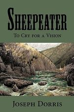Sheepeater : To Cry for a Vision - Joseph L. Dorris