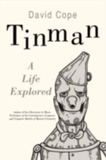Tinman :  A Life Explored - David Cope