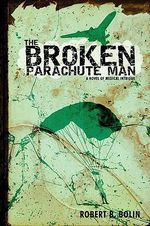 The Broken Parachute Man : A Novel of Medical Intrigue - Robert Bolin