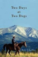 Two Days at Two Dogs : A Western Novel - Bob Schaffer