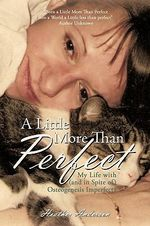 A Little More Than Perfect : My Life With and in Spite of Osteogenesis Imperfecta - Heather Anderson