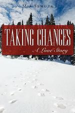 Taking Chances :  A Love Story - Mia Semuta