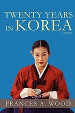 Twenty Years In Korea - Frances A. Wood