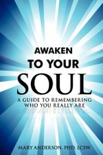 Awaken to Your Soul : A Guide to Remembering Who You Really Are - Mary Anderson