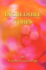 Incredible Times - Cecelia Frances Page
