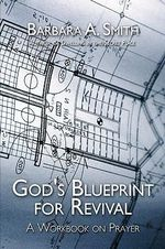 God's Blueprint for Revival : A Workbook on Prayer - Barbara A. Smith