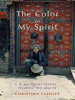 The Color of My Spirit : A Spiritual Quest Around the World - Christina Lashley