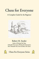 Chess for Everyone : A Complete Guide for the Beginner - Robert M. Snyder