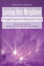 Loving Our Neighbor : A Thoughtful Approach to Helping People in Poverty - Beth Lindsay Templeton