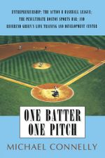 One Batter One Pitch : Entrepreneurship; The Action B Baseball League; The Penultimate Boston Sports Bar; and Reverend Green's Life Training and Develo - Michael Connelly
