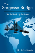 The Sargasso Bridge : America Speaks, Africa Answers - Dr. Kofi J. Roberts