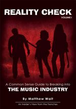Reality Check : A Common Sense Guide to Breaking Into the Music Industry - Matthew Walt