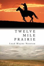 Twelve Mile Prairie - Loyd W. Newton