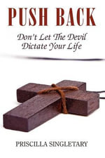 Push Back : Don't Let The Devil Dictate Your Life - Priscilla Singletary