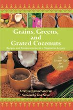 Grains, Greens, and Grated Coconuts : Recipes and Remembrances of a Vegetarian Legacy - Ammini Ramachandran