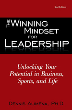 The Winning Mindset for Leadership : Unlocking Your Potential in Business, Sports, and Life - Ph.D., Dennis Alimena