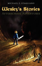 Wesley's Stories : Afterschool Adventures - Michael F. Stagliano