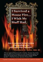 I Survived a House Fire... I Wish My Stuff Had : How to Prepare for and Survive a Devastating Event with More Than Memories - Candace A. Quinn