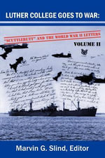 Luther College Goes to War : Scuttlebutt and the World War II Letters. Volume II