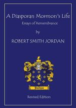 A Diasporan Mormon's Life : Essays of Remembrance - Robert S. Jordan
