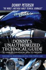 Donny's Unauthorized Technical Guide to Harley Davidson 1936 to Present : Volume II: Performancing the Twin CAM - Donny Petersen