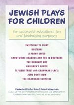 Jewish Plays for Children : for successful educational fun and fundraising purposes - Paulette (Peshe Razel) Fein Lieberman