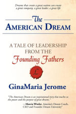 The American Dream : A Tale of Leadership from The Founding Fathers - GinaMaria Jerome