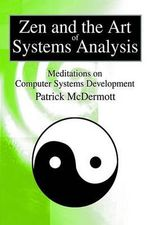 Zen and the Art of Systems Analysis :  Meditations on Computer Systems Development - Patrick McDermott