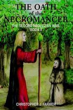 The Oath of the Necromancer : The Second Neoluzian War: Book II - Christopher J Farmer
