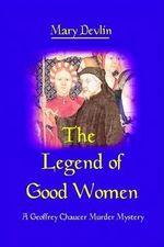 The Legend of Good Women : A Geoffrey Chaucer Murder Mystery - Mary Devlin