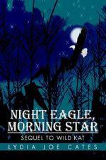 Night Eagle, Morning Star : Sequel to Wild Kat - Lydia Joe Cates