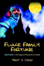 Fluke Family Fortune : Book One in the Saga of Maynerd Dumsted - Robert A. Erickson