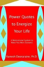 Power Quotes to Energize Your Life :  A Motivational System to Make You More Dynamic - Ramesh Deonaraine Ph.D