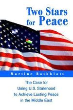 Two Stars for Peace : the Case for Using U.S. Statehood to Ach - Martine Rothblatt