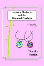 Inspector Morimoto and the Diamond Pendants : A Detective Story Set in Japan - Timothy Hemion