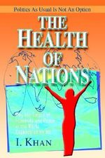 The Health of Nations : Why the Safety of Humanity and Peace in the World Depends on Us All - I. Khan
