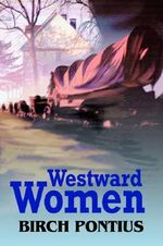 Westward Women - Birch Pontius