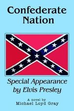 Confederate Nation : Special Appearance by Elvis Presley - Michael Loyd Gray
