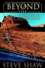 Beyond the Rio Grande - Steve Shaw