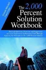 The 2,000 Percent Solution Workbook : Practical Questions, Exercises and Suggestions to Create Exponential Performance Gains Through Applying the Princ - Donald Mitchell