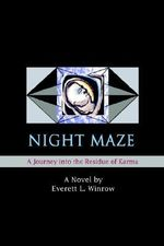 Night Maze : A Journey Into the Residue of Karma - Everett L. Winrow
