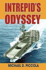 Intrepid's Odyssey : My Story Behind the Creation of the Intrepid Museum - Michael D. Piccola