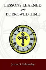 Lessons Learned on Borrowed Time - Jason O. Etheredge