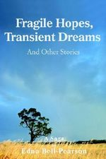 Fragile Hopes, Transient Dreams : And Other Stories - Edna Bell-Pearson