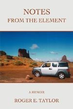 Notes from the Element : A Memoir - Roger E. Taylor