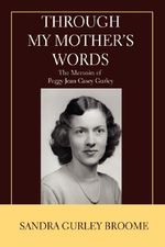 Through My Mother's Words : The Memoirs of Peggy Jean Casey Gurley - Sandra Gurley Broome