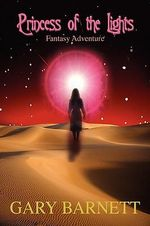 Princess of the Lights : Fantasy Adventure - Gary W. Barnett