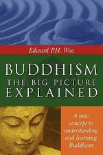 Buddhism : The Big Picture Explained - Edward P. H. Woo